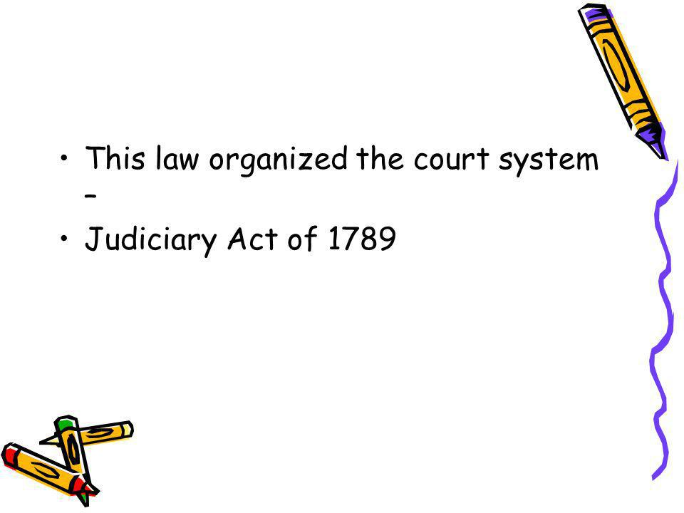 This law organized the court system –
