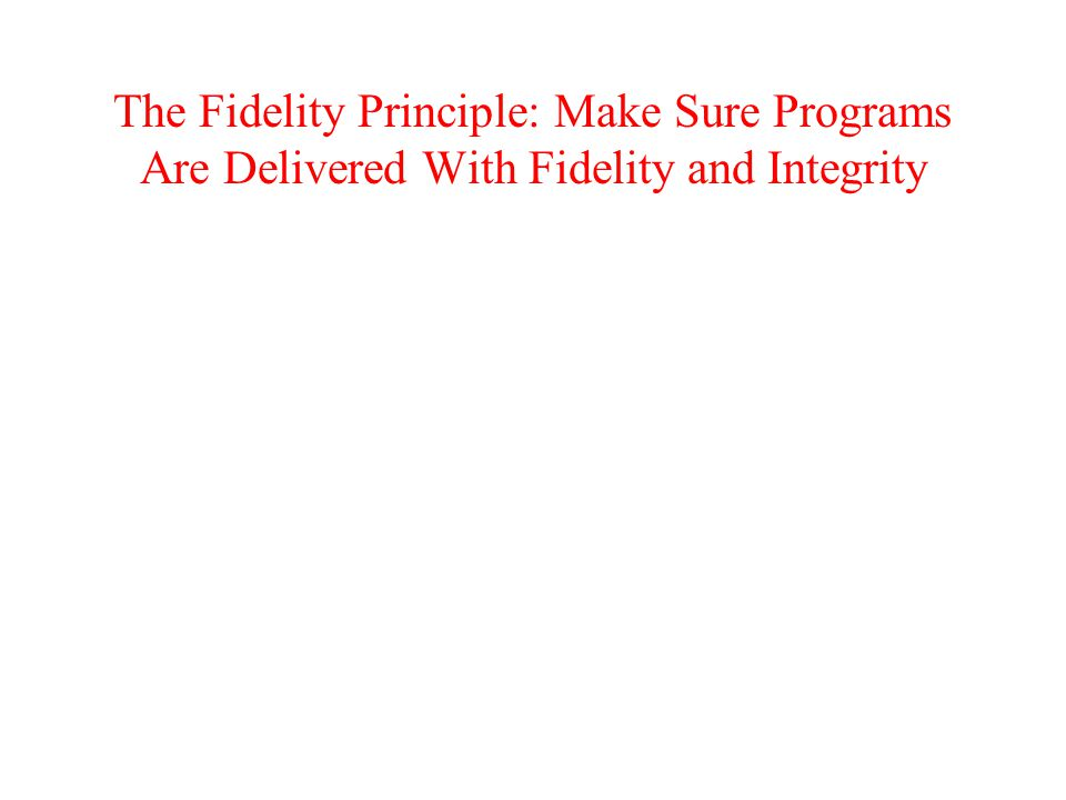 The Fidelity Principle: Make Sure Programs Are Delivered With Fidelity and Integrity