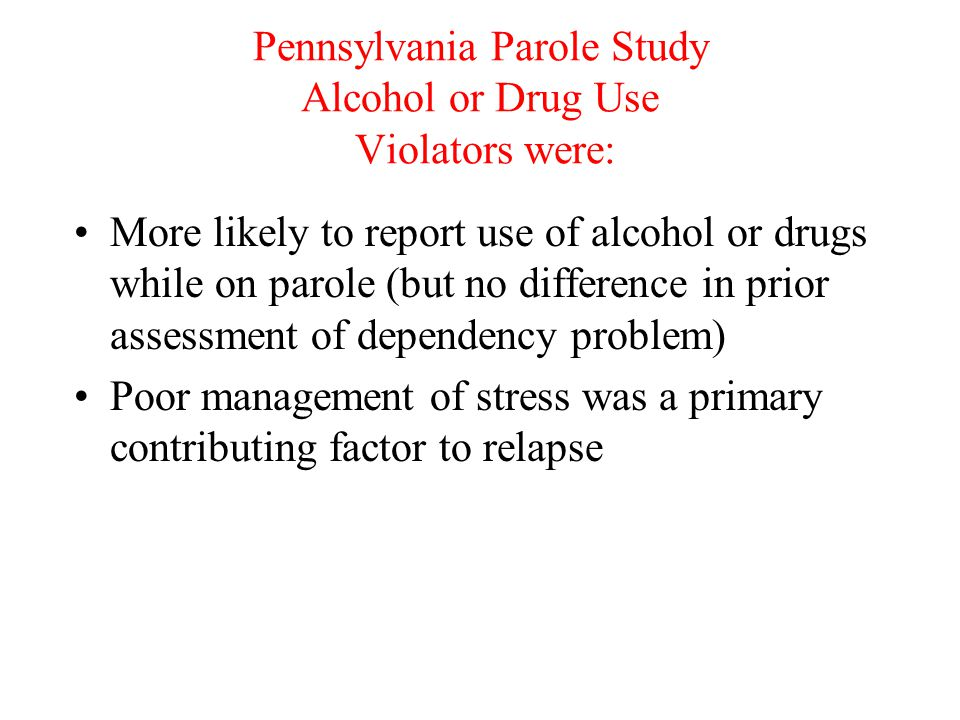 Pennsylvania Parole Study Alcohol or Drug Use Violators were: