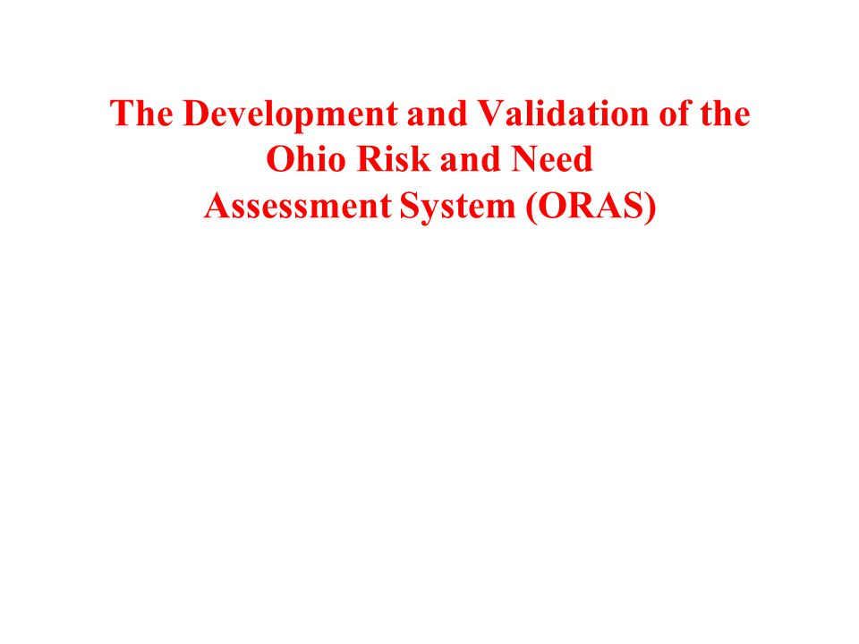The Development and Validation of the Ohio Risk and Need Assessment System (ORAS)