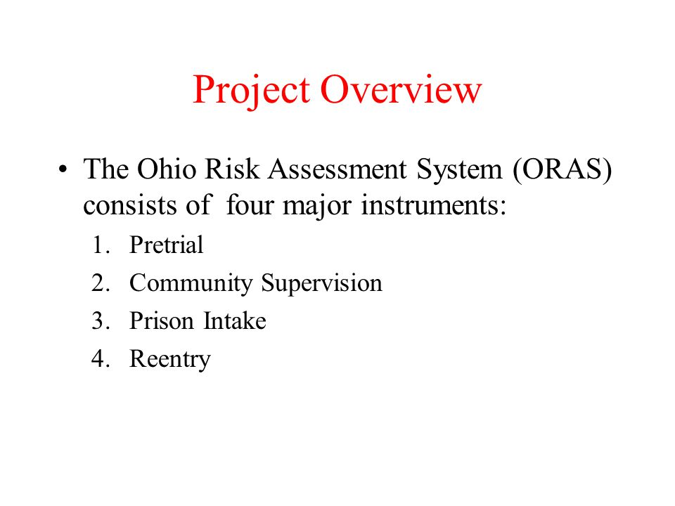 Project Overview The Ohio Risk Assessment System (ORAS) consists of four major instruments: Pretrial.