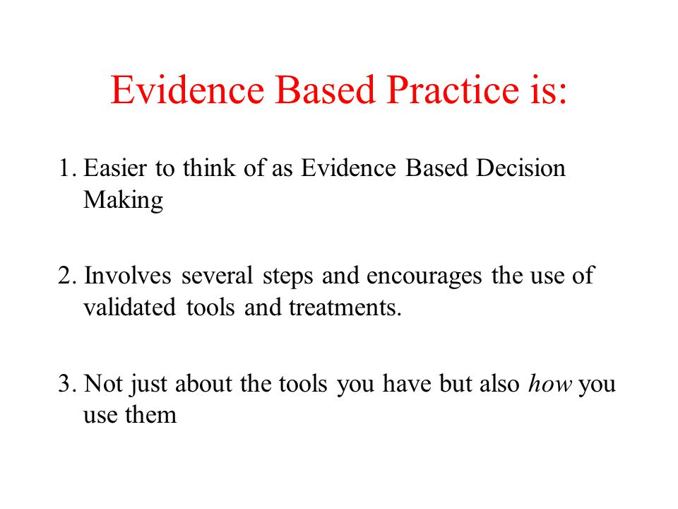 Evidence Based Practice is: