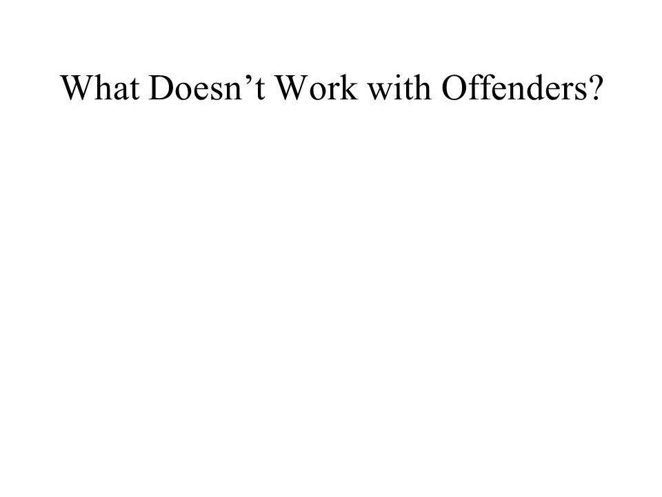 What Doesn't Work with Offenders