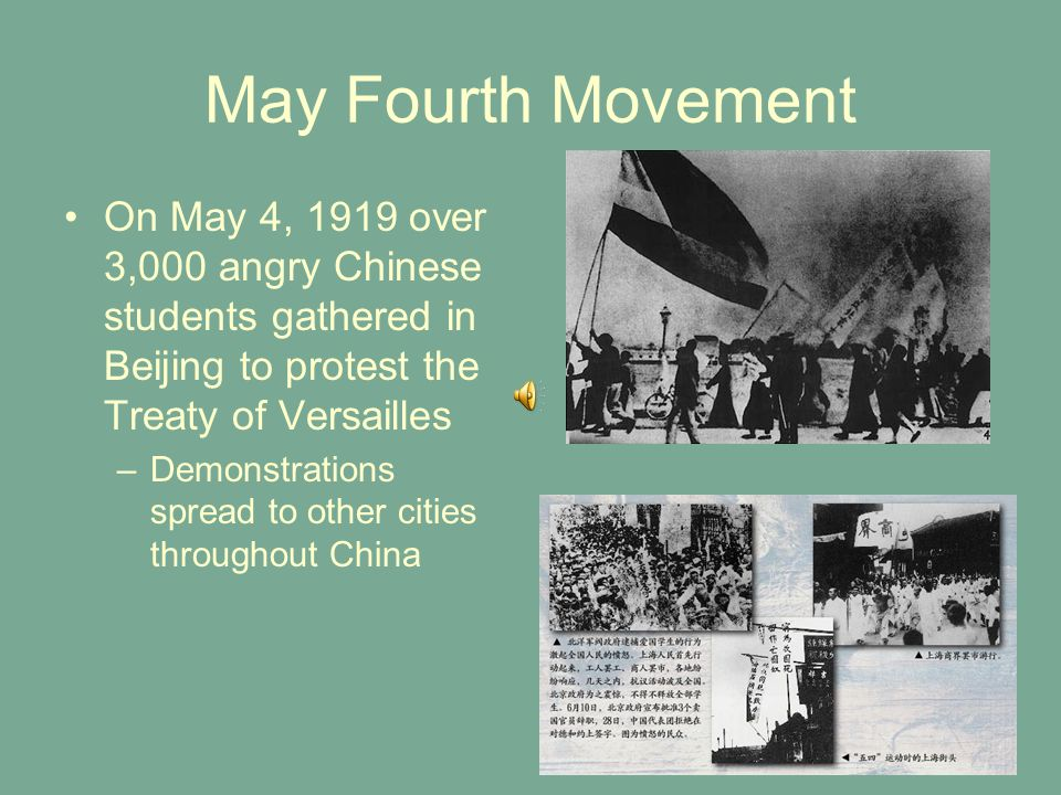 May Fourth Movement On May 4, 1919 over 3,000 angry Chinese students gathered in Beijing to protest the Treaty of Versailles.