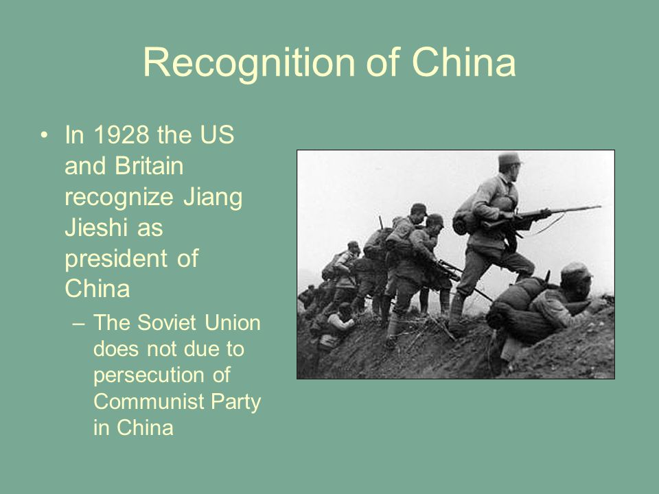 Recognition of China In 1928 the US and Britain recognize Jiang Jieshi as president of China.