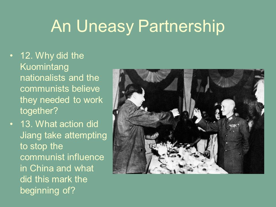 An Uneasy Partnership 12. Why did the Kuomintang nationalists and the communists believe they needed to work together