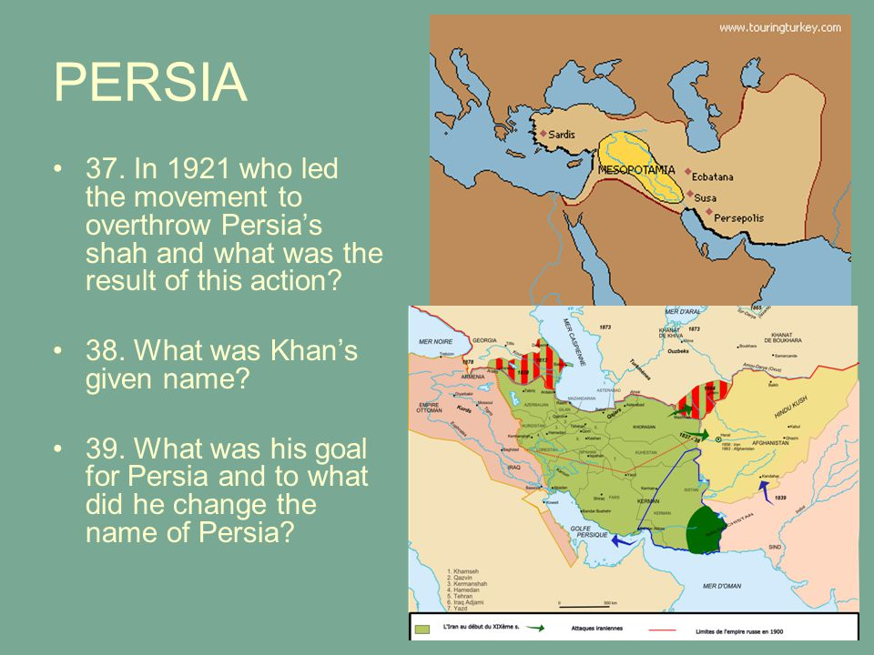PERSIA 37. In 1921 who led the movement to overthrow Persia's shah and what was the result of this action