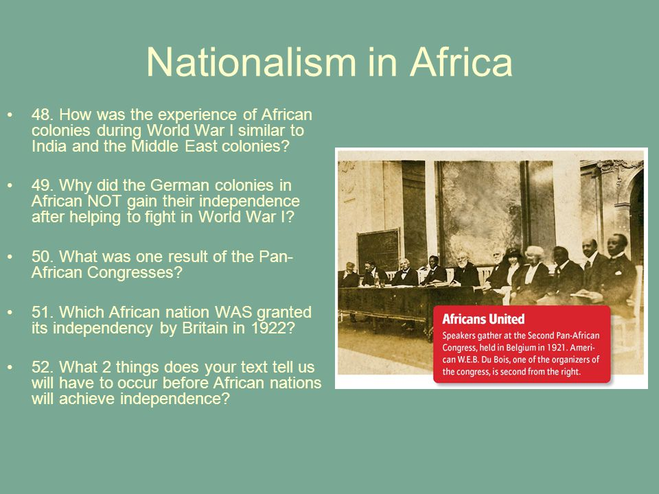 Nationalism in Africa 48. How was the experience of African colonies during World War I similar to India and the Middle East colonies