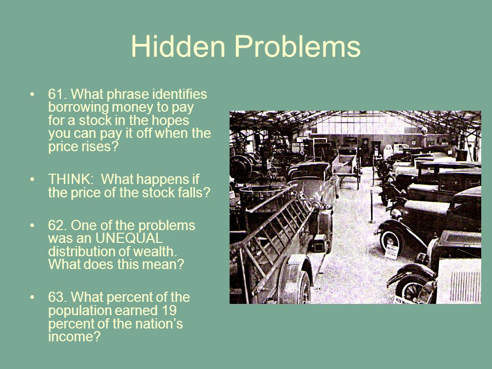 Hidden Problems 61. What phrase identifies borrowing money to pay for a stock in the hopes you can pay it off when the price rises
