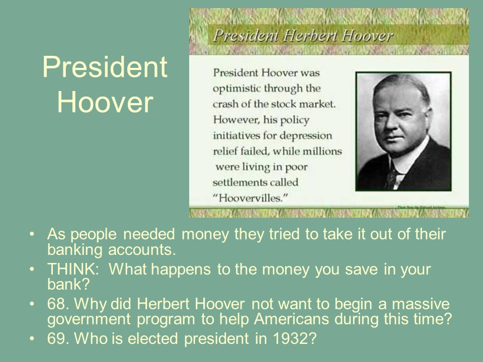 President Hoover As people needed money they tried to take it out of their banking accounts.