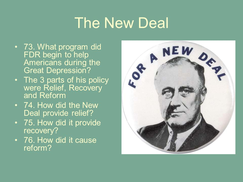 The New Deal 73. What program did FDR begin to help Americans during the Great Depression