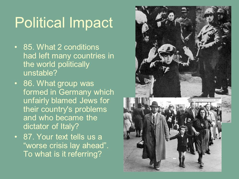 Political Impact 85. What 2 conditions had left many countries in the world politically unstable