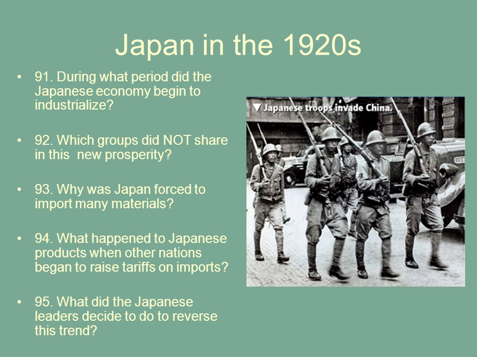 Japan in the 1920s 91. During what period did the Japanese economy begin to industrialize 92. Which groups did NOT share in this new prosperity