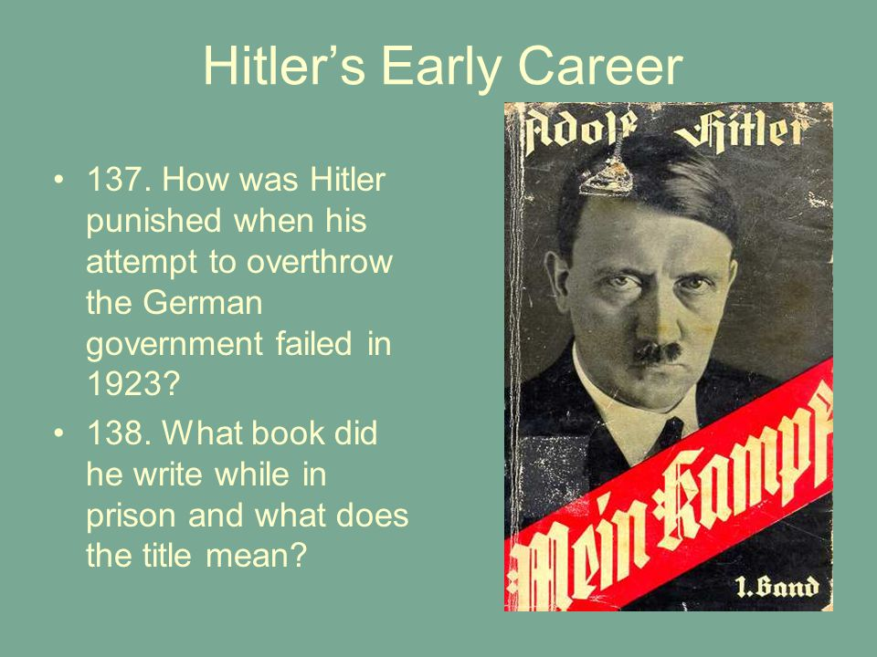 Hitler's Early Career 137. How was Hitler punished when his attempt to overthrow the German government failed in 1923
