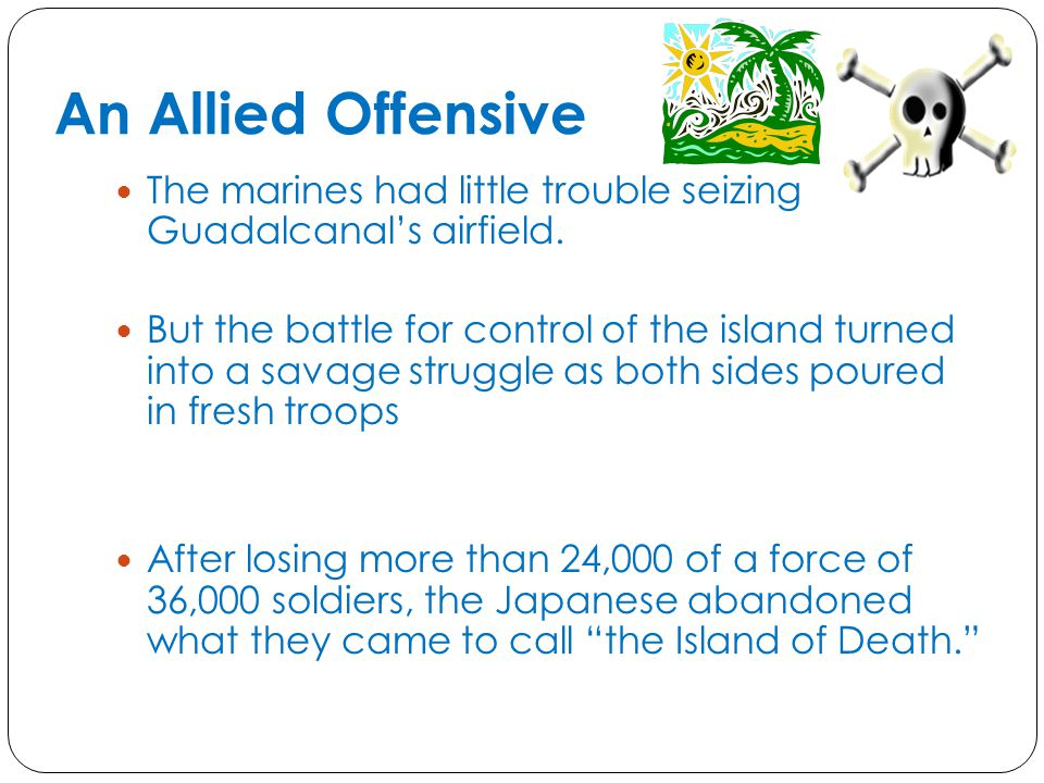 An Allied Offensive The marines had little trouble seizing Guadalcanal's airfield.