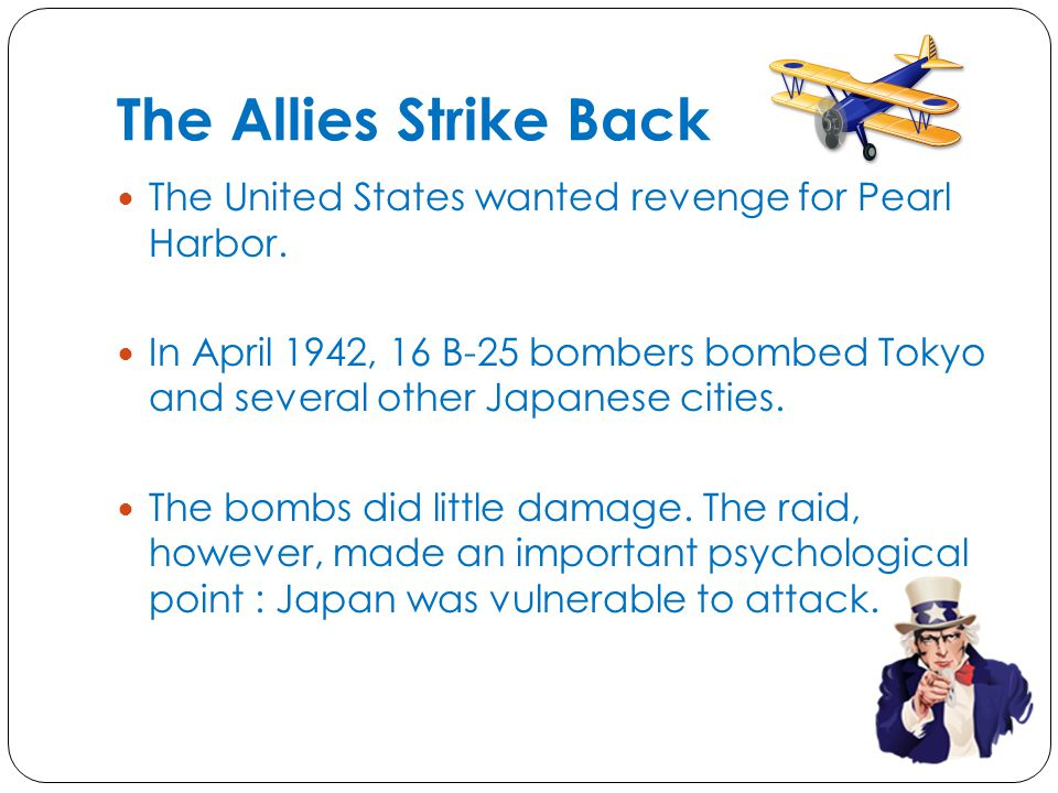 The Allies Strike Back The United States wanted revenge for Pearl Harbor.