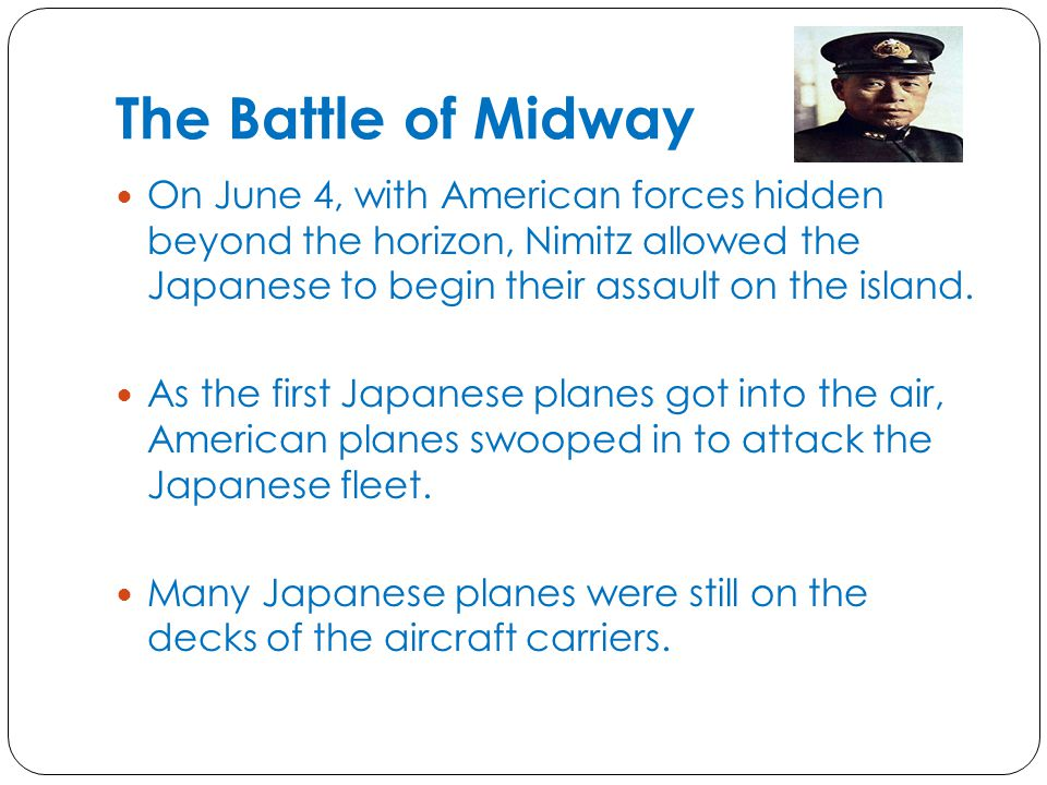 The Battle of Midway On June 4, with American forces hidden beyond the horizon, Nimitz allowed the Japanese to begin their assault on the island.