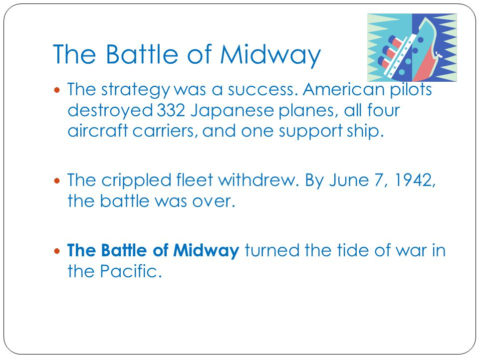 The Battle of Midway The strategy was a success. American pilots destroyed 332 Japanese planes, all four aircraft carriers, and one support ship.