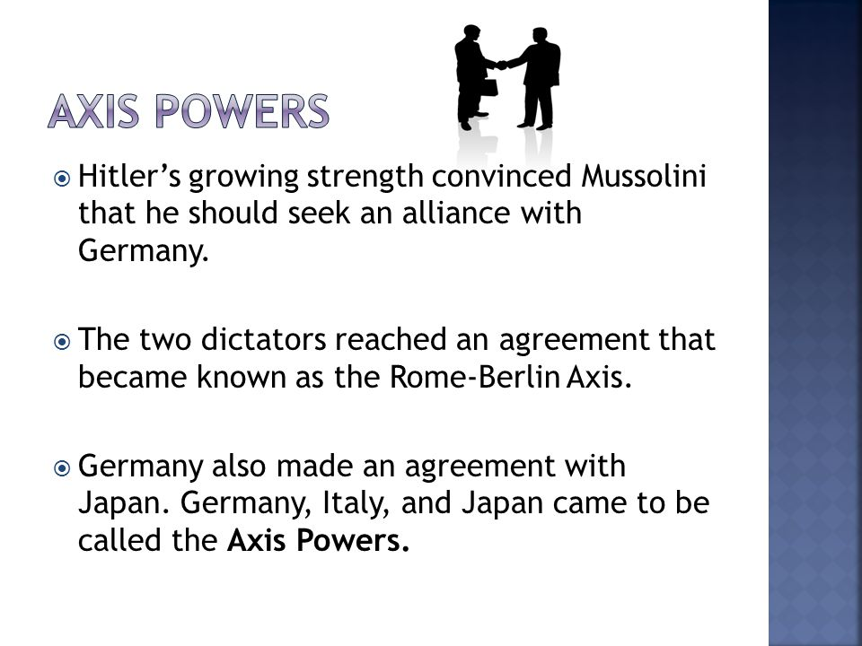 Axis Powers Hitler's growing strength convinced Mussolini that he should seek an alliance with Germany.