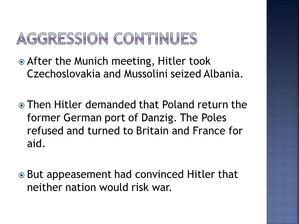 Aggression continues After the Munich meeting, Hitler took Czechoslovakia and Mussolini seized Albania.