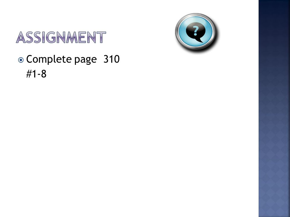 Assignment Complete page 310 #1-8
