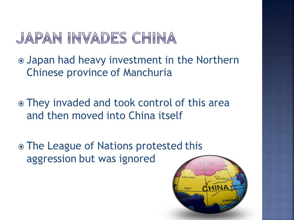 Japan Invades China Japan had heavy investment in the Northern Chinese province of Manchuria.