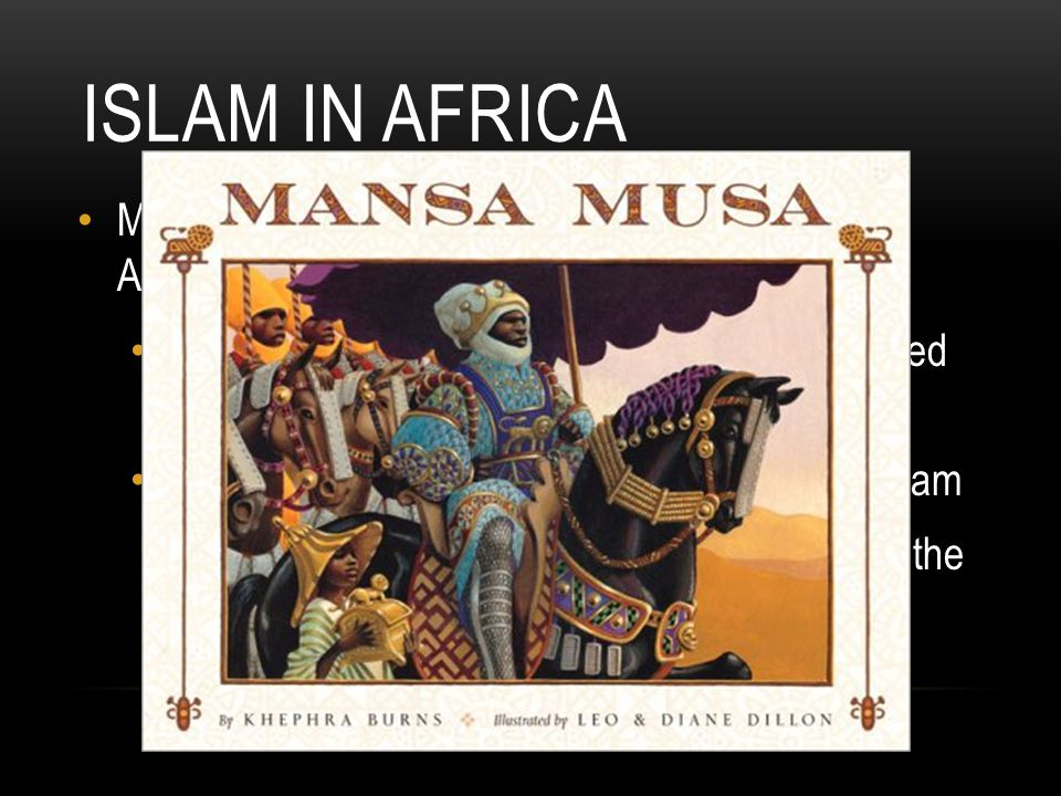 Islam in Africa Mansa Musa worked to make Islam stronger in Africa