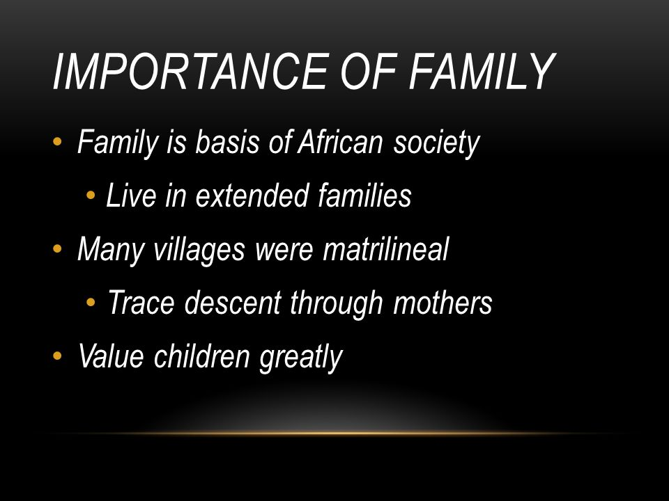 Importance of Family Family is basis of African society