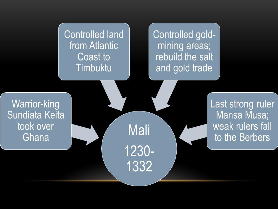 Mali 1230-1332 Warrior-king Sundiata Keita took over Ghana