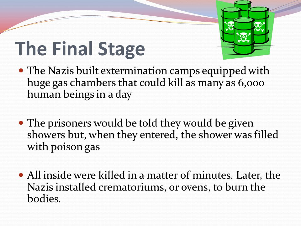 The Final Stage The Nazis built extermination camps equipped with huge gas chambers that could kill as many as 6,000 human beings in a day.