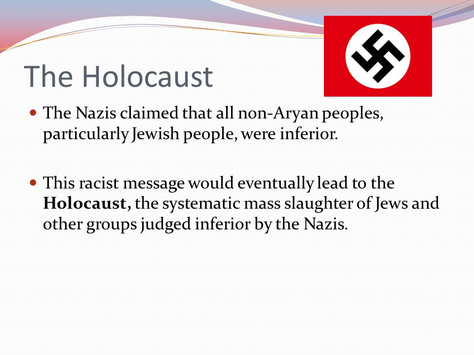 The Holocaust The Nazis claimed that all non-Aryan peoples, particularly Jewish people, were inferior.