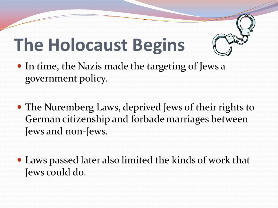 The Holocaust Begins In time, the Nazis made the targeting of Jews a government policy.
