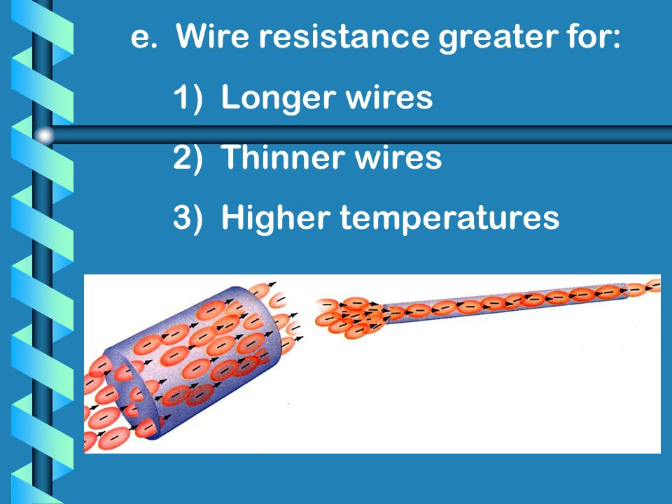 e. Wire resistance greater for: