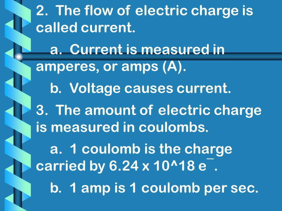 2. The flow of electric charge is called current.