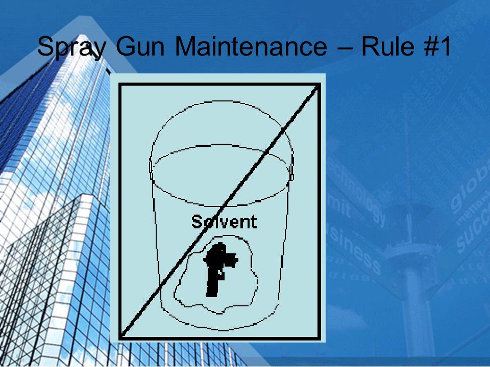 Spray Gun Maintenance – Rule #1