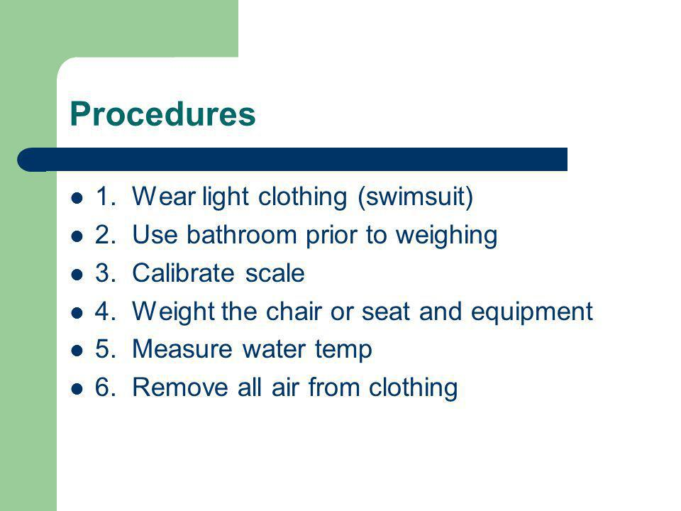 Procedures 1. Wear light clothing (swimsuit)