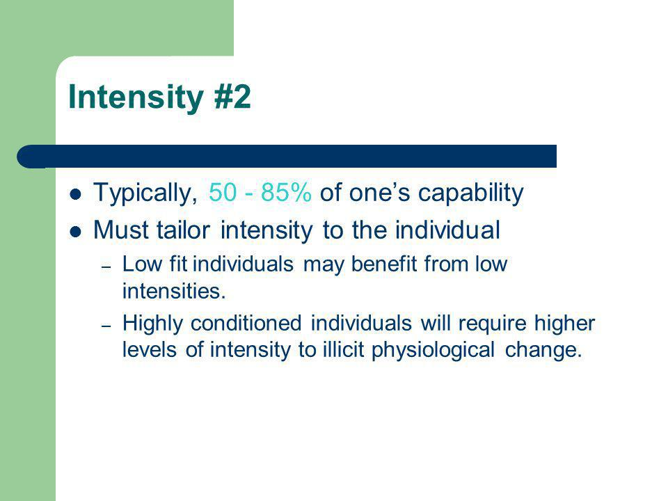 Intensity #2 Typically, 50 - 85% of one's capability