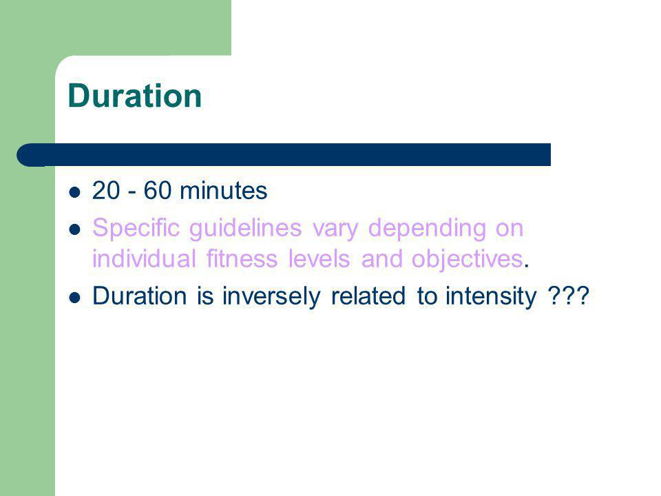 Duration 20 - 60 minutes. Specific guidelines vary depending on individual fitness levels and objectives.
