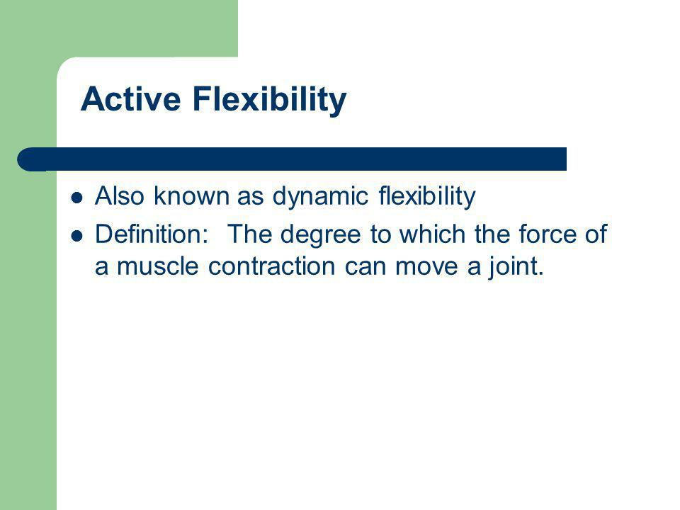 Active Flexibility Also known as dynamic flexibility