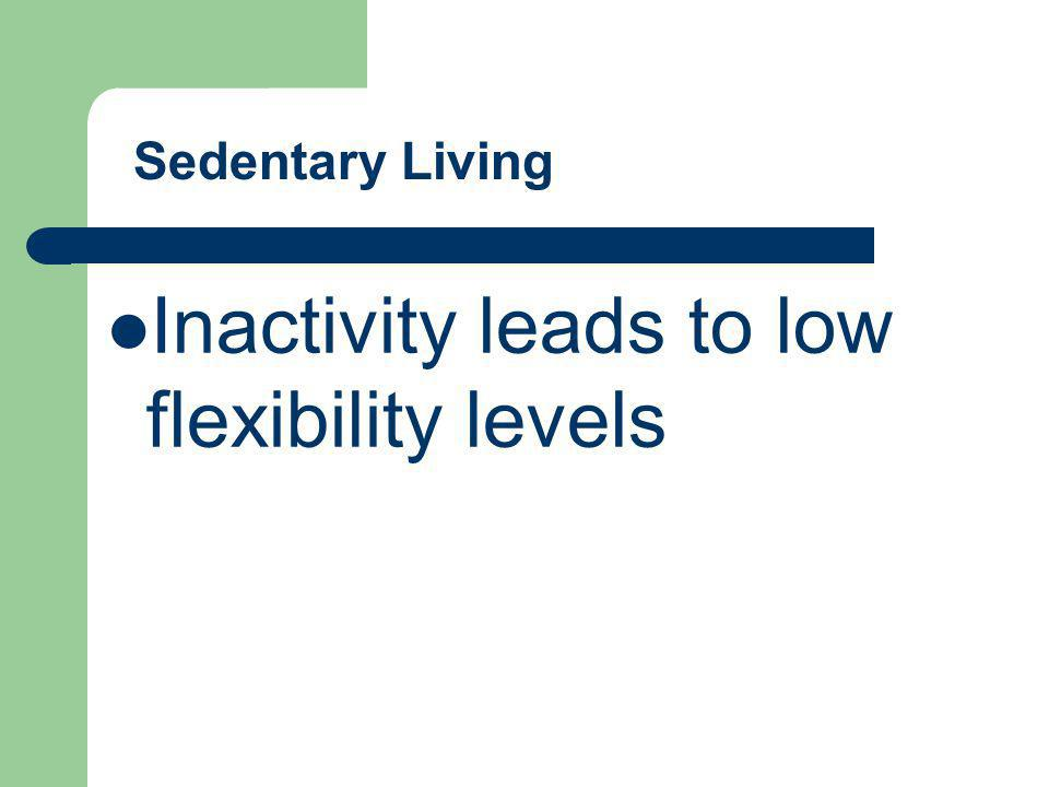 Inactivity leads to low flexibility levels