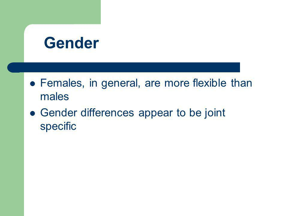 Gender Females, in general, are more flexible than males
