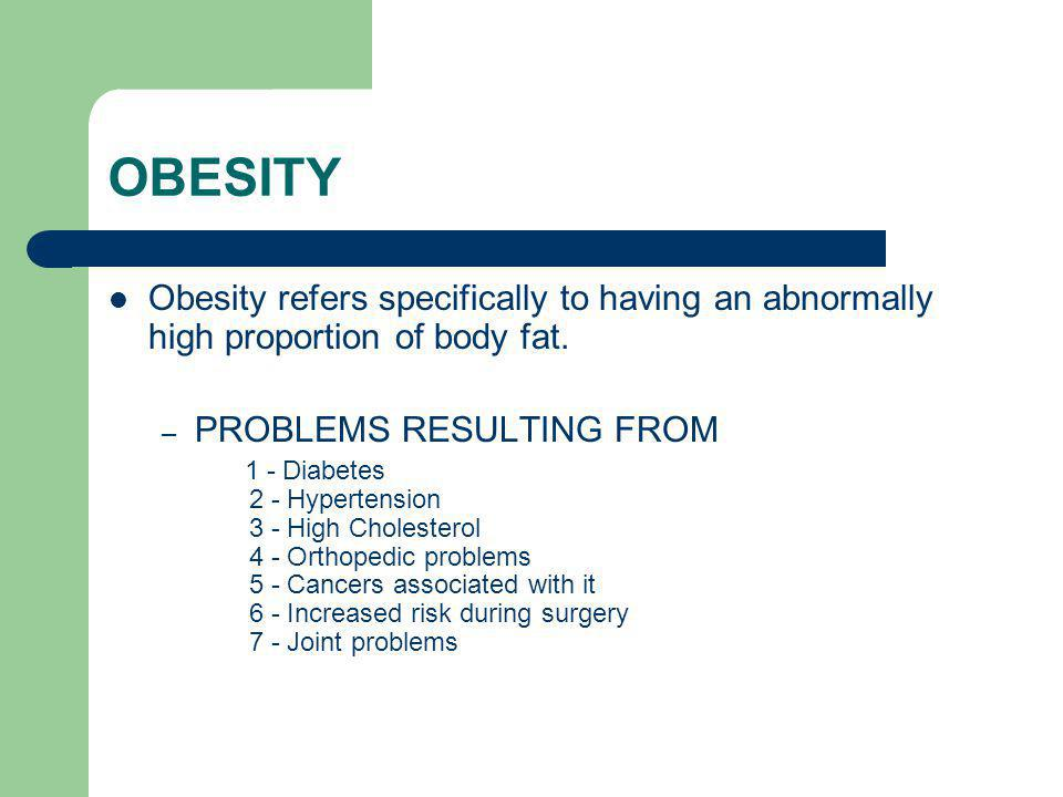 OBESITY Obesity refers specifically to having an abnormally high proportion of body fat. PROBLEMS RESULTING FROM.