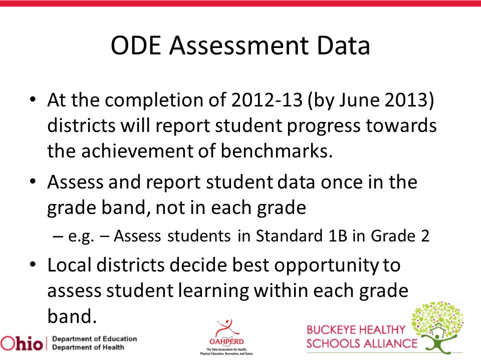 ODE Assessment Data At the completion of 2012-13 (by June 2013) districts will report student progress towards the achievement of benchmarks.
