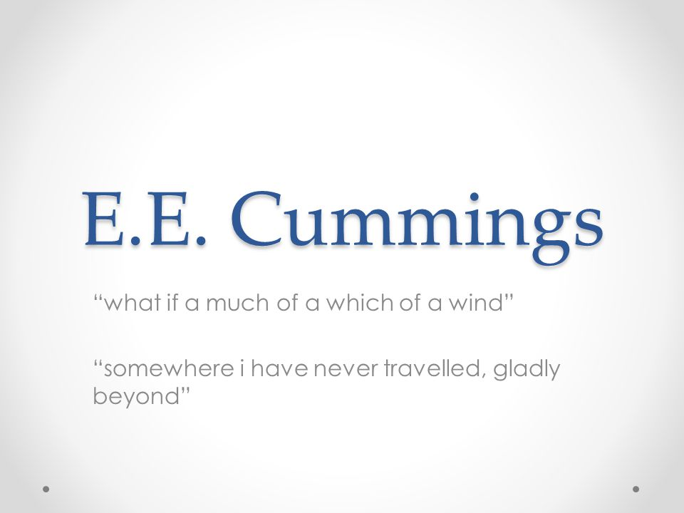 E.E. Cummings what if a much of a which of a wind