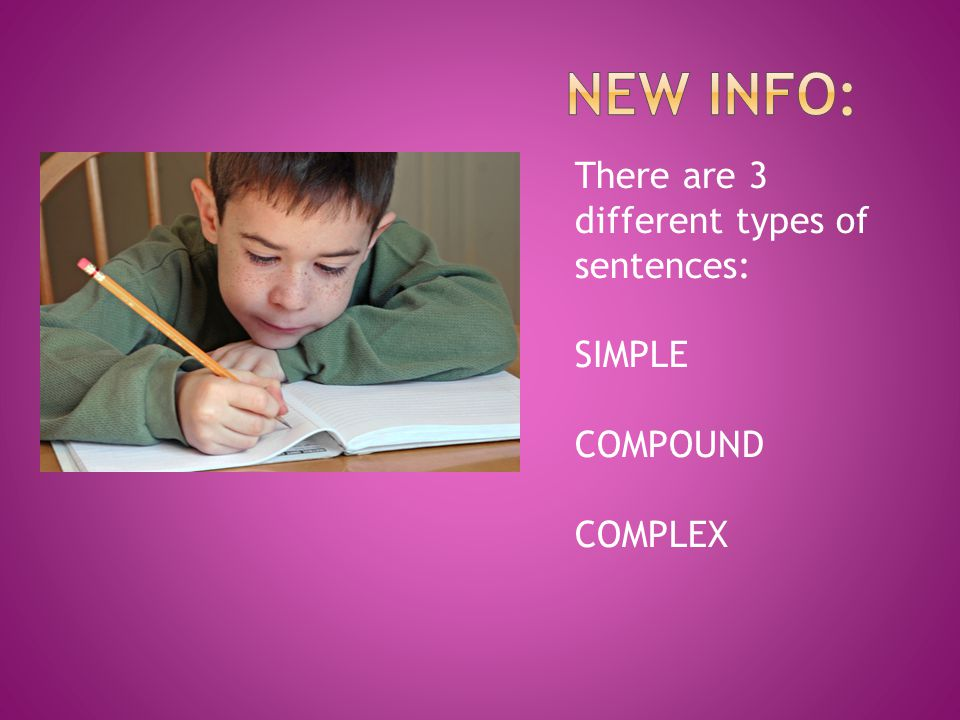 New INFO: There are 3 different types of sentences: SIMPLE COMPOUND