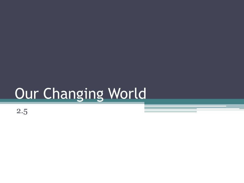 Our Changing World 2.5