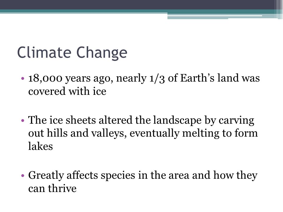 Climate Change 18,000 years ago, nearly 1/3 of Earth's land was covered with ice.