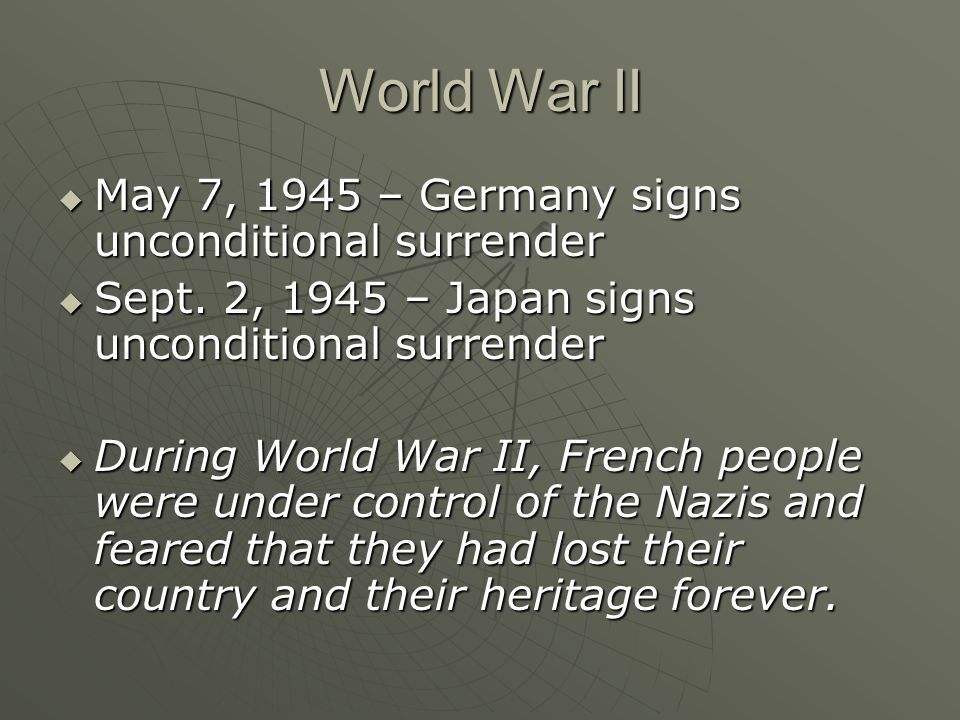 World War II May 7, 1945 – Germany signs unconditional surrender