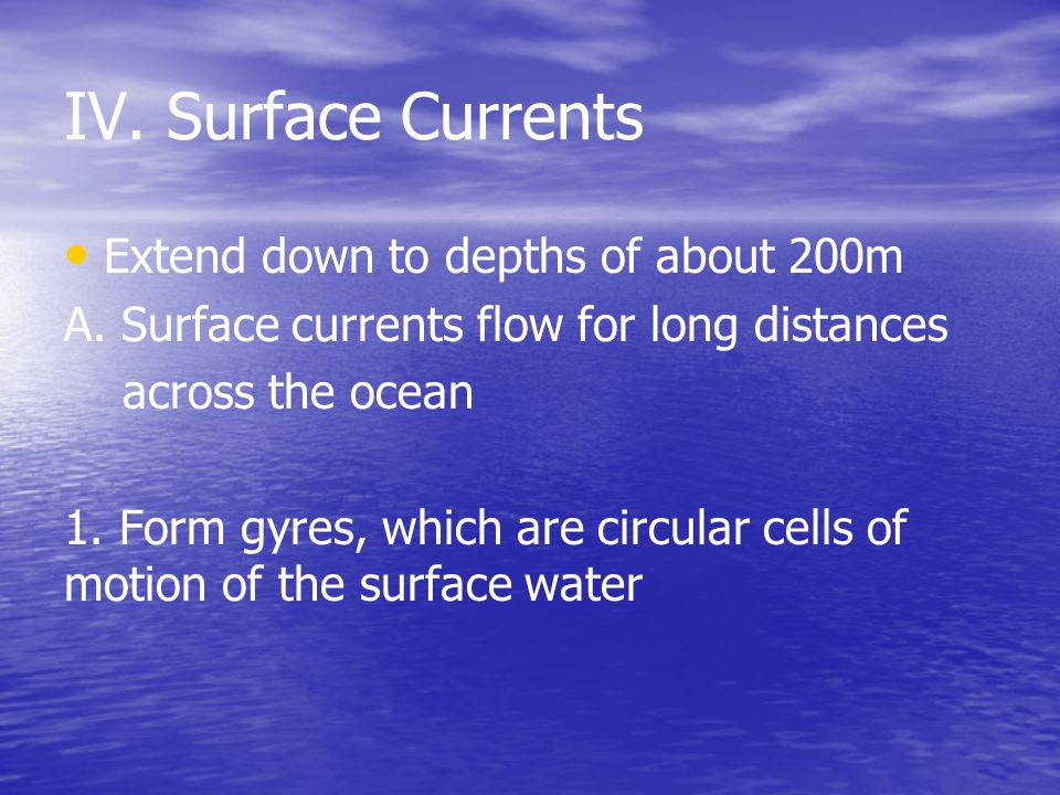 IV. Surface Currents Extend down to depths of about 200m