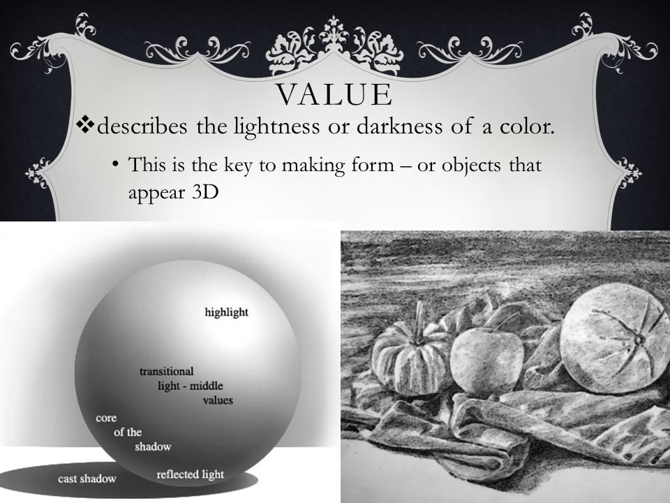 Value describes the lightness or darkness of a color.